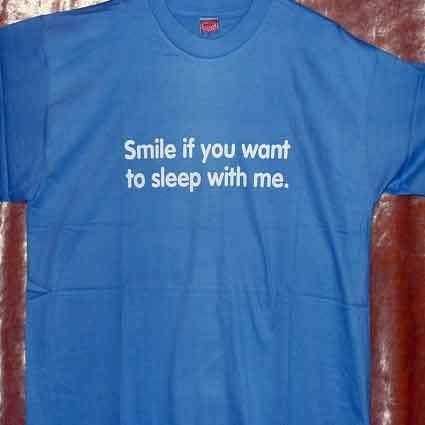 T-SHIRT / Smile if you want to sleep with me.